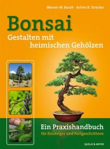 Bonsai gestalten mit heimischen Gehölzen von Werner M Busch